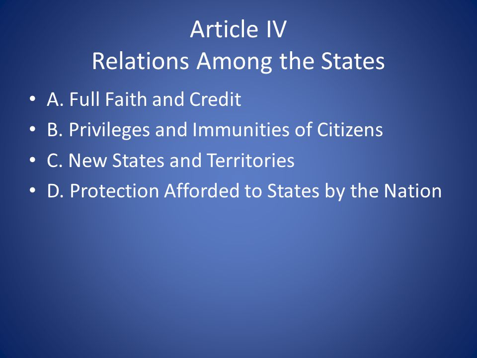 Article IV Relations Among the States A. Full Faith and Credit B.