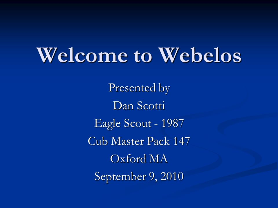 Welcome To Webelos Presented By Dan Scotti Eagle Scout Cub