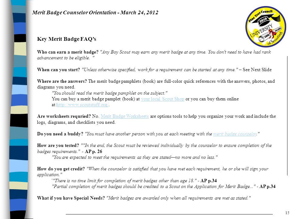 Merit Badge Counselor Orientation - March 24, 2012 Key Merit Badge FAQ's Who can earn a merit badge.