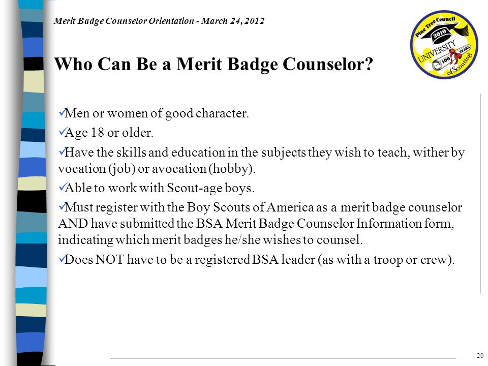 Merit Badge Counselor Orientation - March 24, 2012 Who Can Be a Merit Badge Counselor.