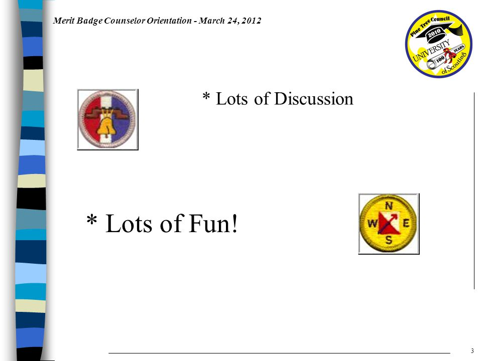 Merit Badge Counselor Orientation - March 24, 2012 * Lots of Discussion * Lots of Fun! 3