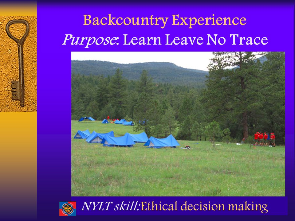 Backcountry Experience Purpose: Learn Leave No Trace NYLT skill: Ethical decision making
