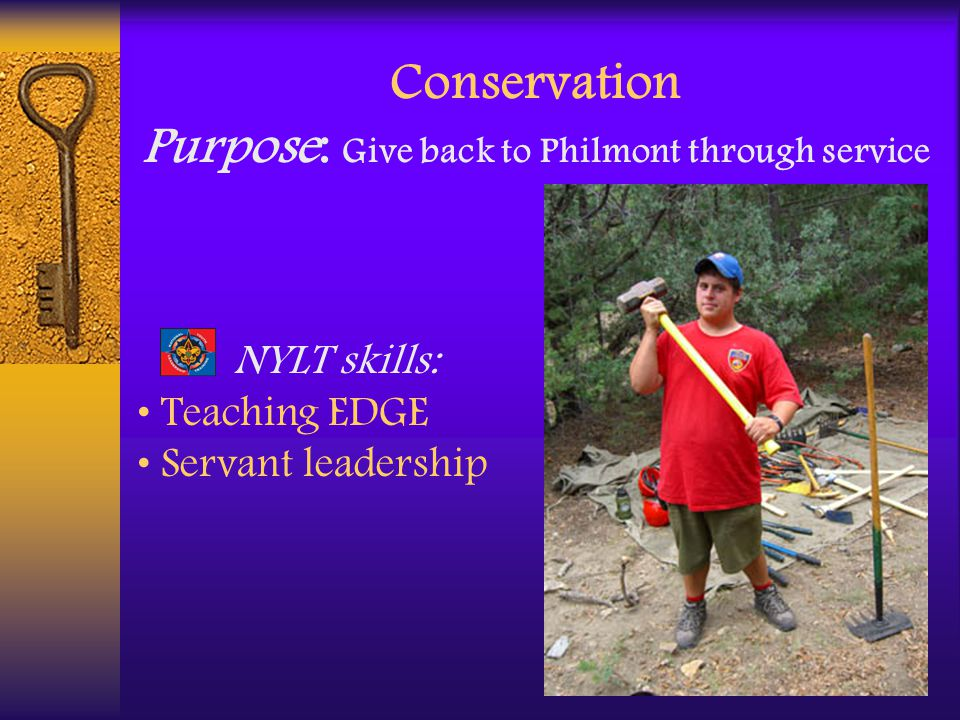 Conservation Purpose: Give back to Philmont through service NYLT skills: Teaching EDGE Servant leadership