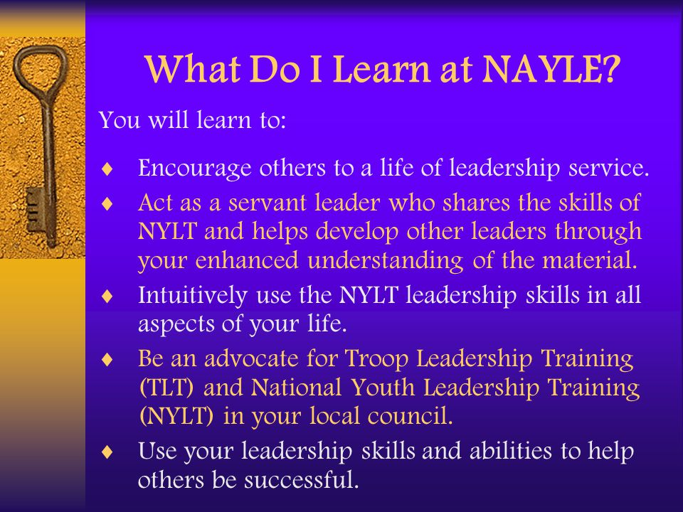 What Do I Learn at NAYLE. You will learn to:  Encourage others to a life of leadership service.