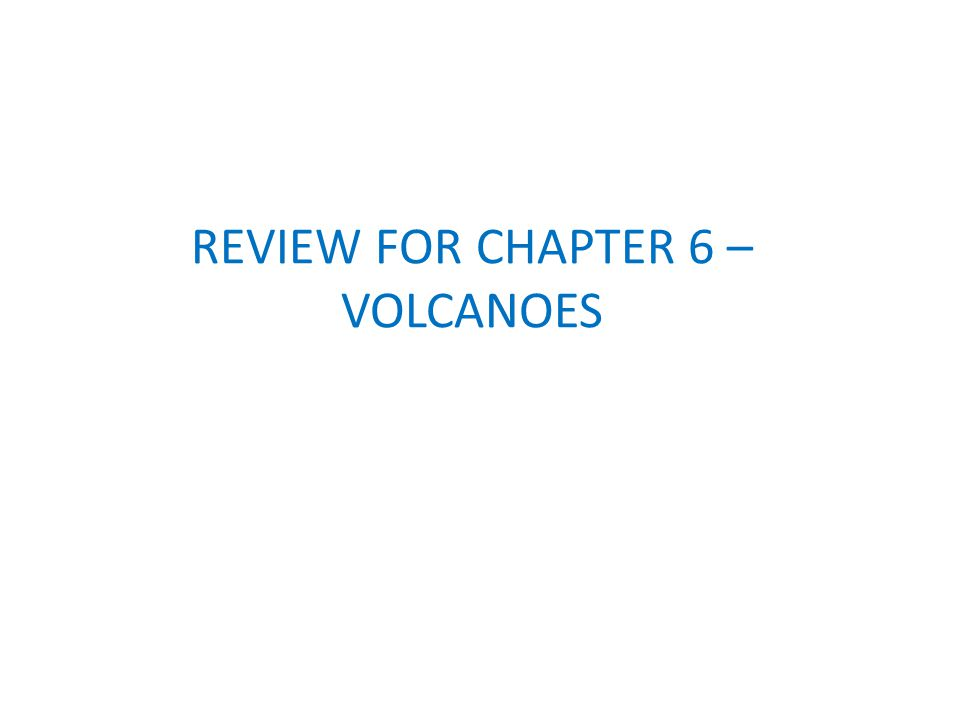 REVIEW FOR CHAPTER 6 – VOLCANOES