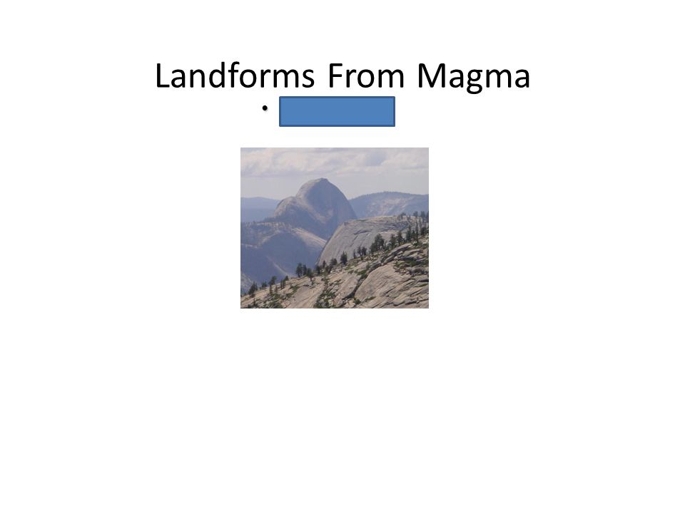 Landforms From Magma Batholiths Batholiths Chapter 6 Volcanoes
