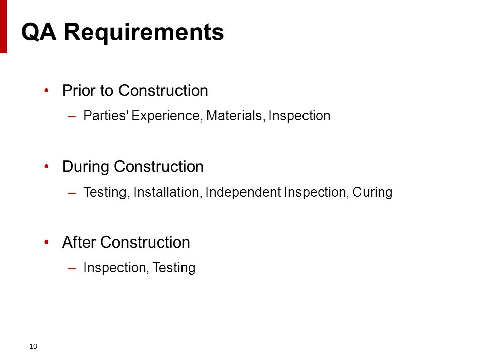 Prior to Construction –Parties Experience, Materials, Inspection During Construction –Testing, Installation, Independent Inspection, Curing After Construction –Inspection, Testing 10 QA Requirements