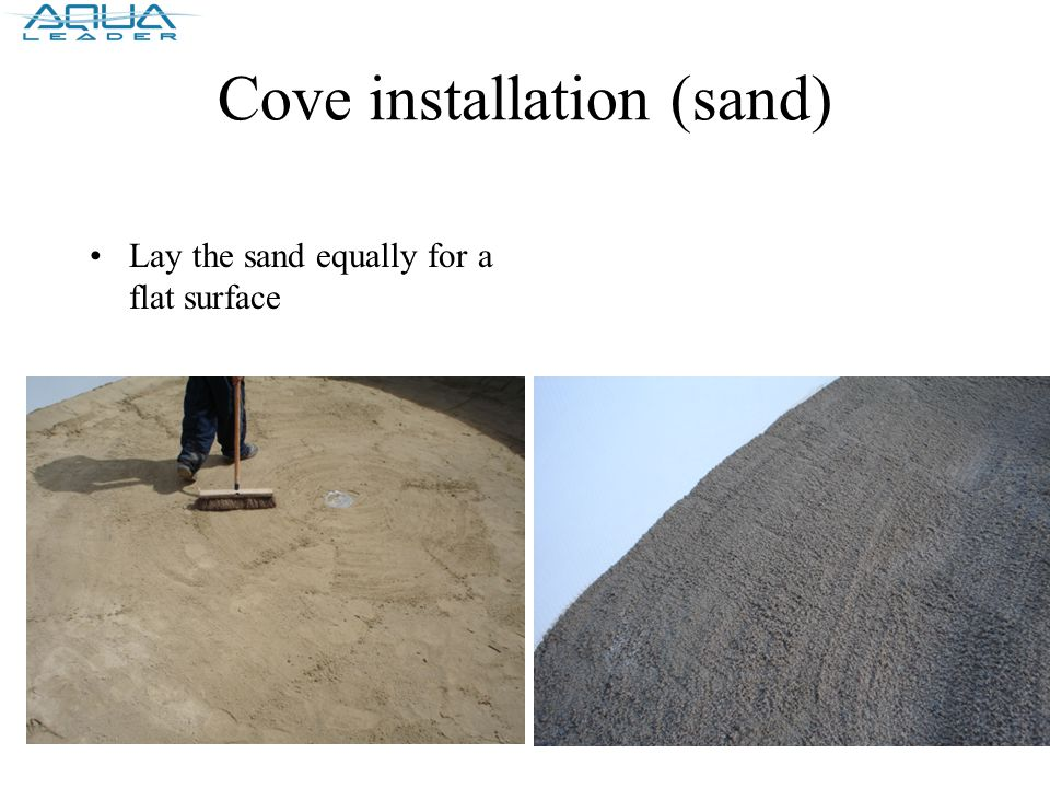 Cove installation (sand) Lay the sand equally for a flat surface