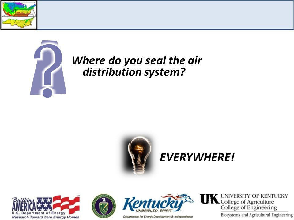 Where do you seal the air distribution system EVERYWHERE!