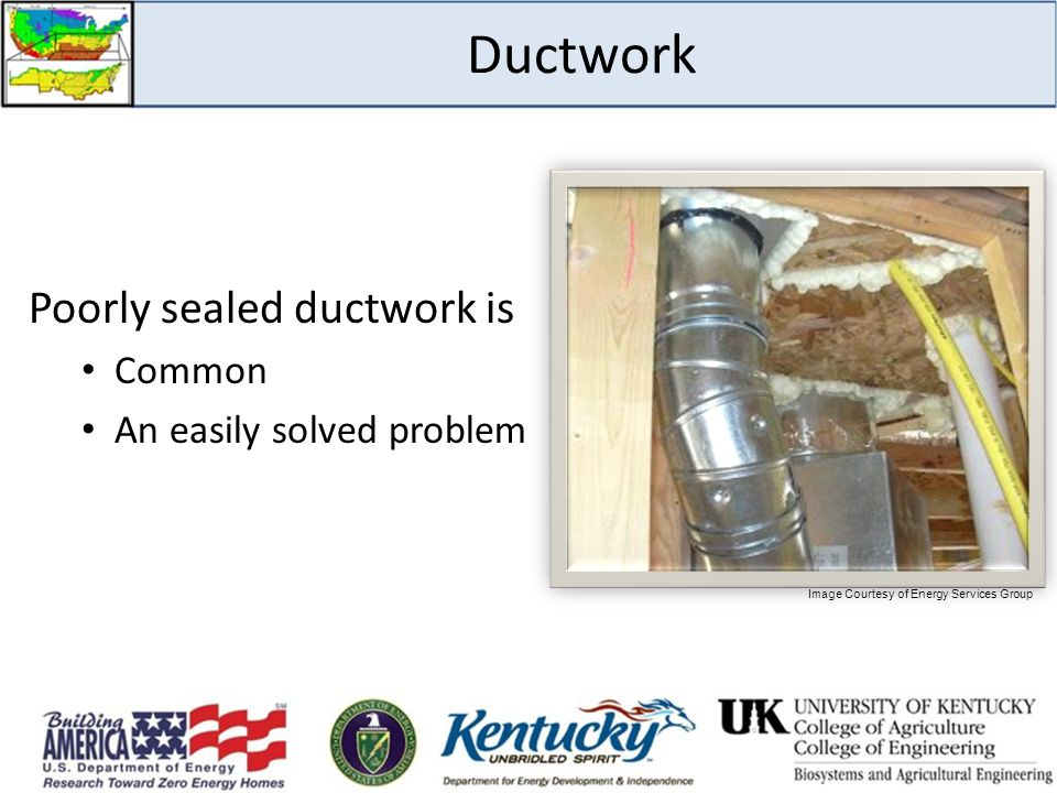 Ductwork Poorly sealed ductwork is Common An easily solved problem Image Courtesy of Energy Services Group