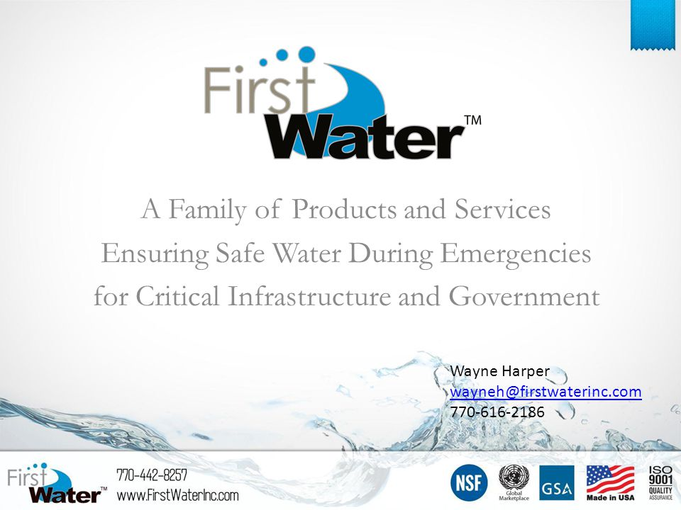 A Family of Products and Services Ensuring Safe Water During Emergencies for Critical Infrastructure and Government Wayne Harper