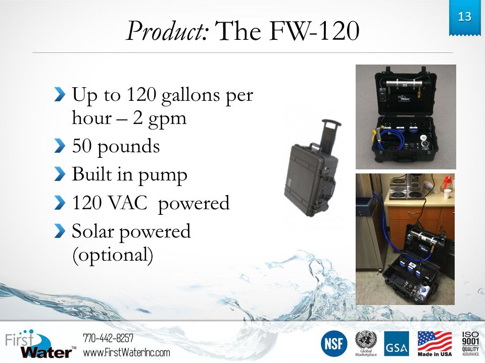 Product: The FW-120 Up to 120 gallons per hour – 2 gpm 50 pounds Built in pump 120 VAC powered Solar powered (optional) 13