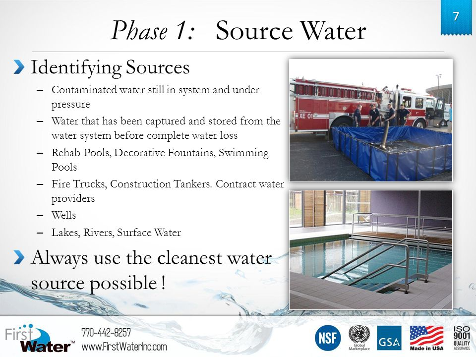 Phase 1: Source Water Identifying Sources – Contaminated water still in system and under pressure – Water that has been captured and stored from the water system before complete water loss – Rehab Pools, Decorative Fountains, Swimming Pools – Fire Trucks, Construction Tankers.