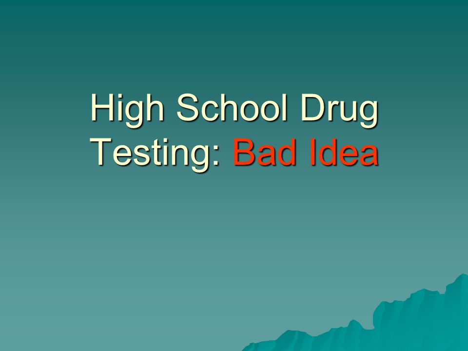 High School Drug Testing: Bad Idea  Court Cases  In 1995 an Oregon
