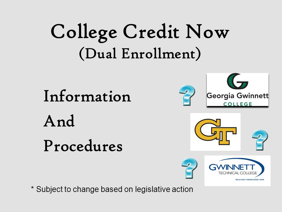 College Credit Now (Dual Enrollment) Information And Procedures * Subject to change based on legislative action