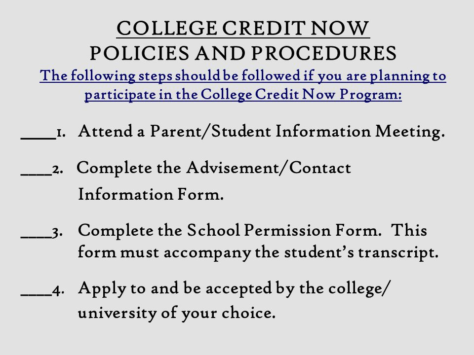 COLLEGE CREDIT NOW POLICIES AND PROCEDURES The following steps should be followed if you are planning to participate in the College Credit Now Program: ____ 1.