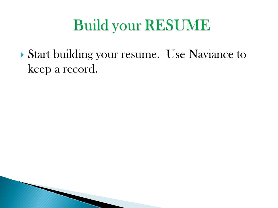  Start building your resume. Use Naviance to keep a record.
