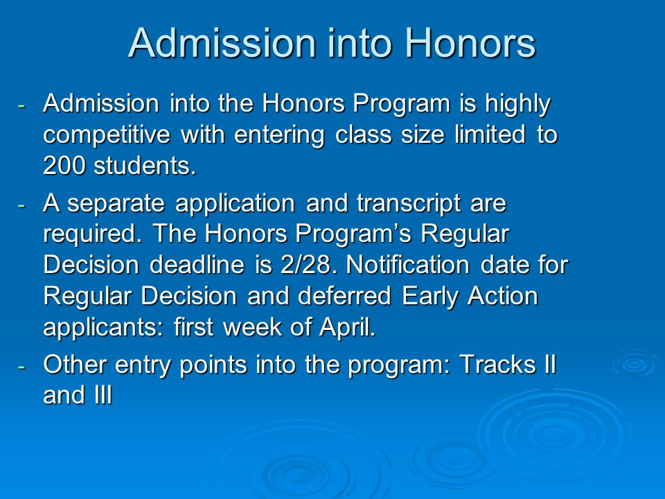 Admission into Honors - Admission into the Honors Program is highly competitive with entering class size limited to 200 students.