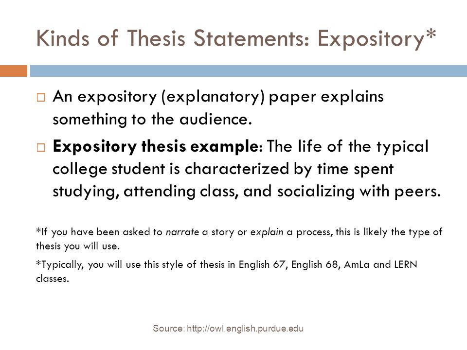 Source:   Kinds of Thesis Statements: Analytical*  An analytical paper breaks the topic down into parts, examines each part, and determines how each part relates to the whole topic.