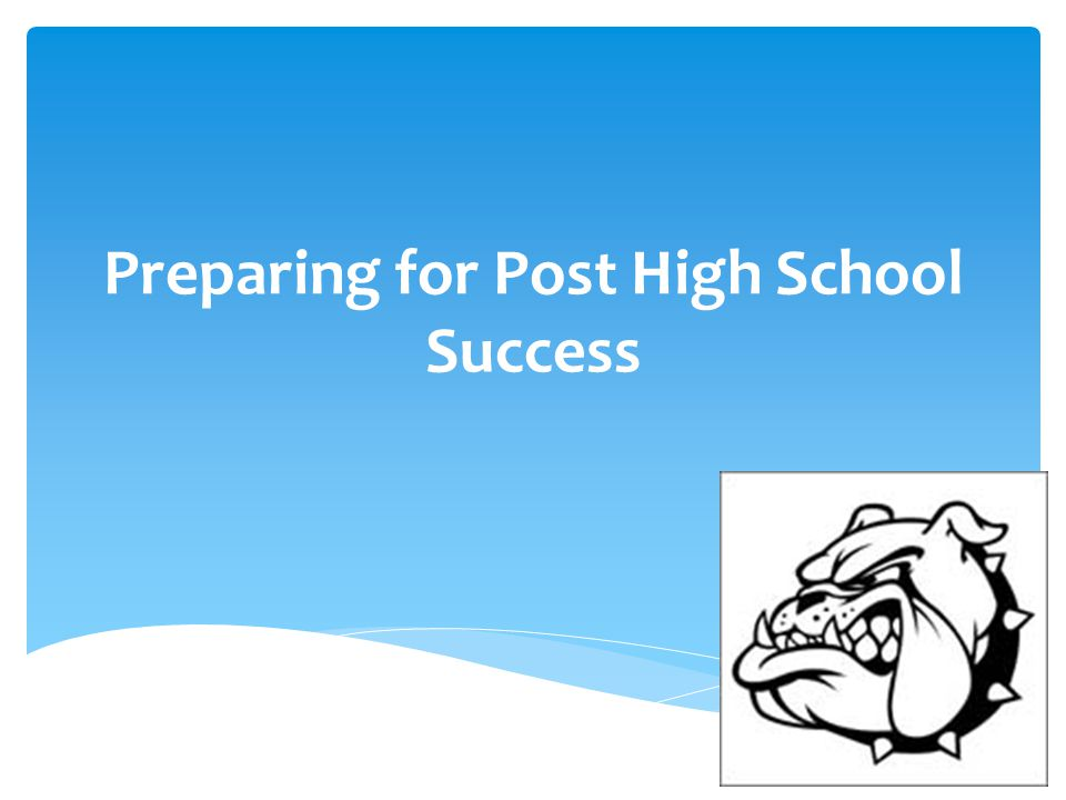 Preparing for Post High School Success