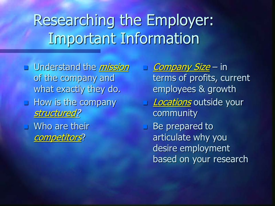 Researching the Employer: Important Information n Understand the mission of the company and what exactly they do.