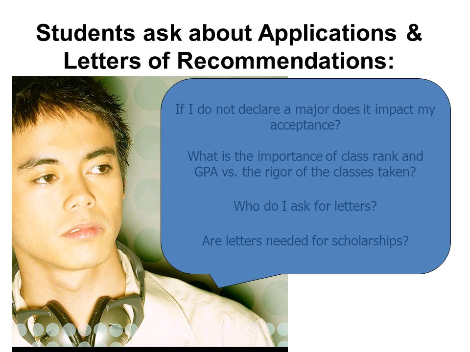Students ask about Applications & Letters of Recommendations: If I do not declare a major does it impact my acceptance.