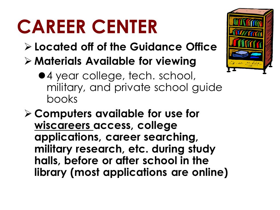 CAREER CENTER  Located off of the Guidance Office  Materials Available for viewing 4 year college, tech.