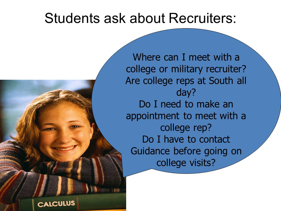 Students ask about Recruiters: Where can I meet with a college or military recruiter.