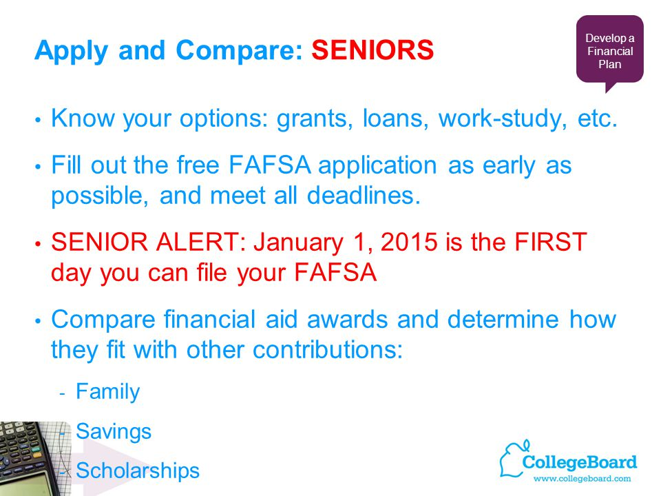 Apply and Compare: SENIORS Know your options: grants, loans, work-study, etc.