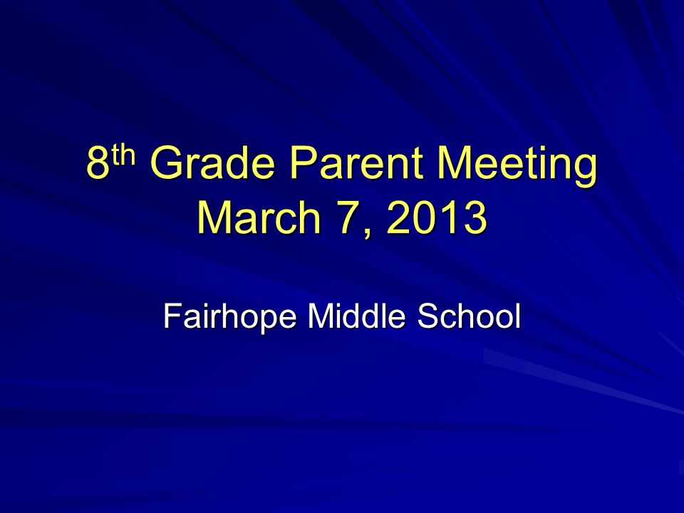 8 th Grade Parent Meeting March 7, 2013 Fairhope Middle School