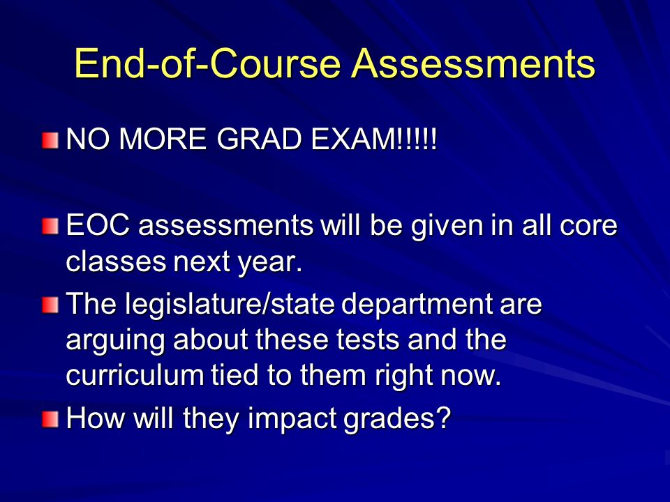 End-of-Course Assessments NO MORE GRAD EXAM!!!!.