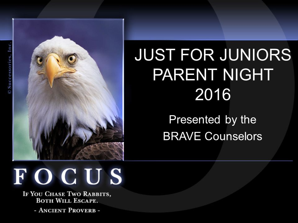 JUST FOR JUNIORS PARENT NIGHT 2016 Presented by the BRAVE Counselors