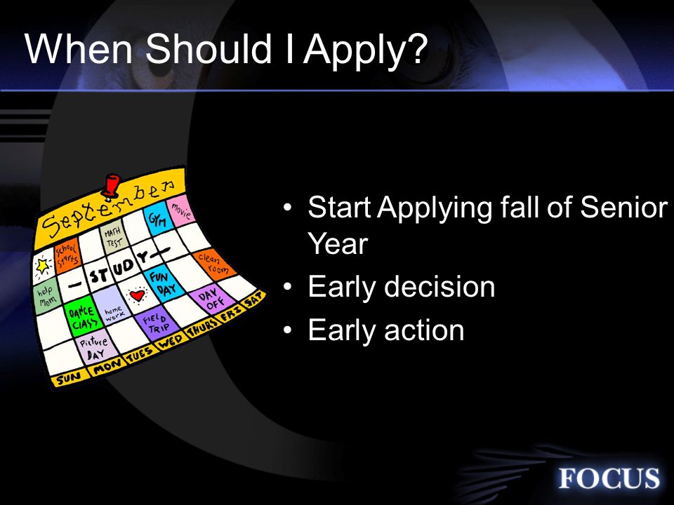 When Should I Apply Start Applying fall of Senior Year Early decision Early action