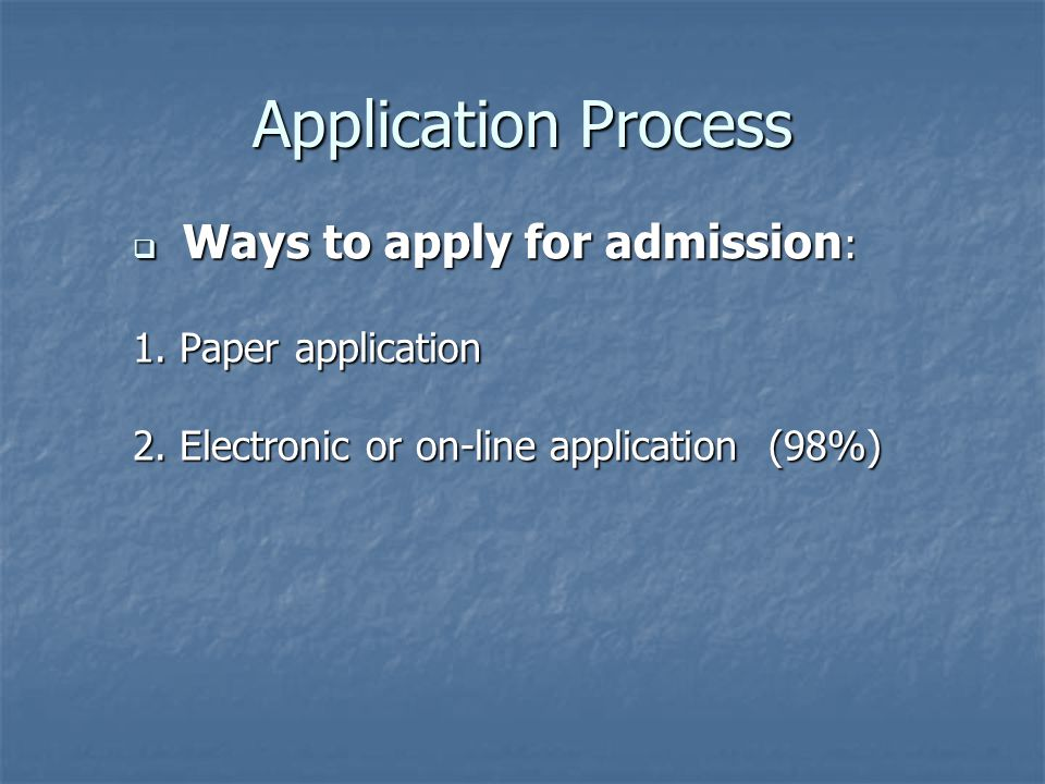 Application Process 1. Paper application 2.