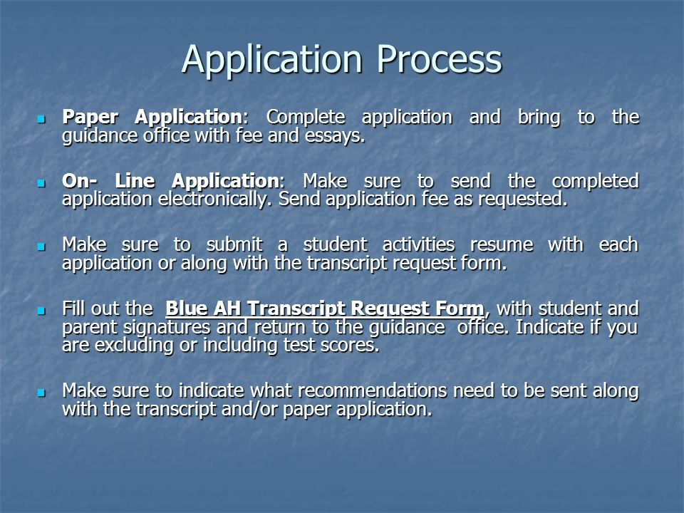 Application Process Paper Application: Complete application and bring to the guidance office with fee and essays.