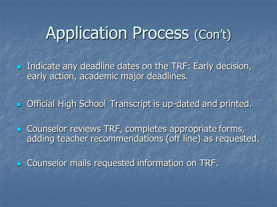 Application Process (Con't) Indicate any deadline dates on the TRF: Early decision, early action, academic major deadlines.