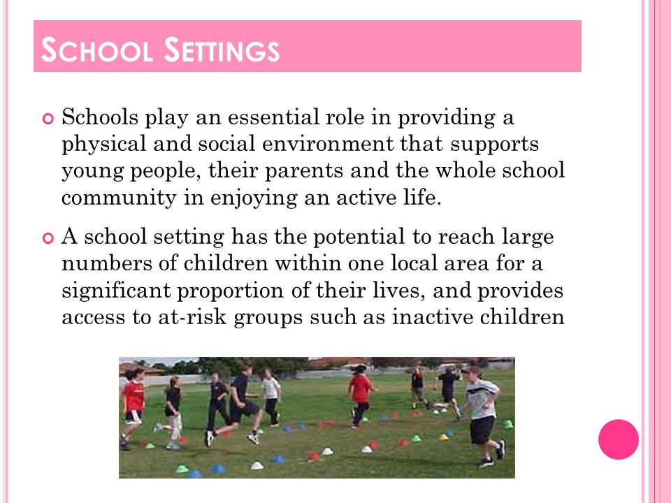 Schools play an essential role in providing a physical and social environment that supports young people, their parents and the whole school community in enjoying an active life.