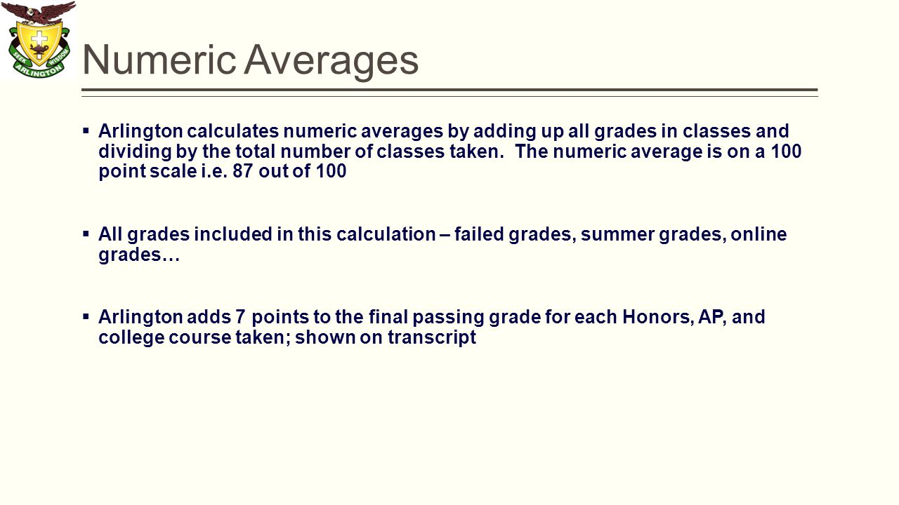 Numeric Averages  Arlington calculates numeric averages by adding up all grades in classes and dividing by the total number of classes taken.