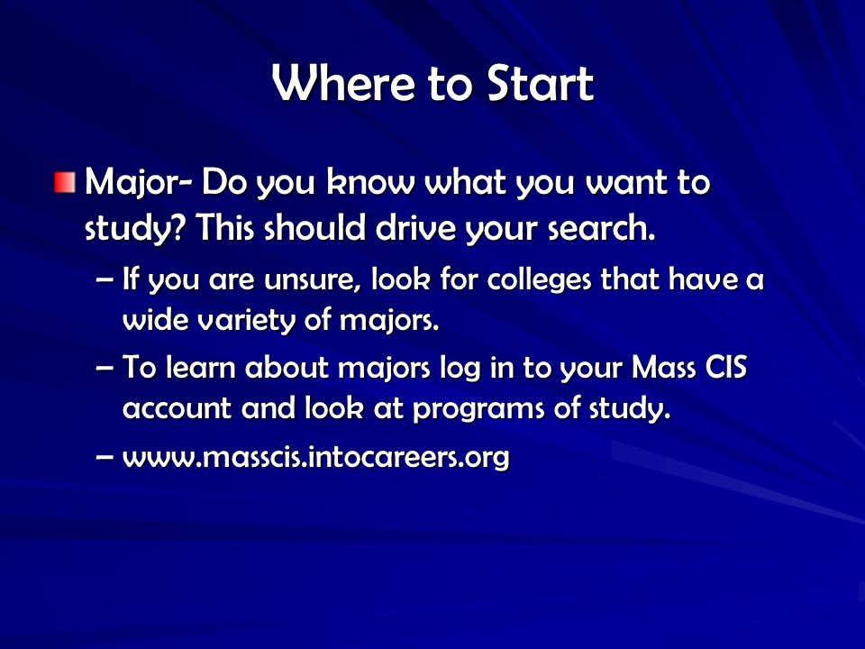 Where to Start Major- Do you know what you want to study.