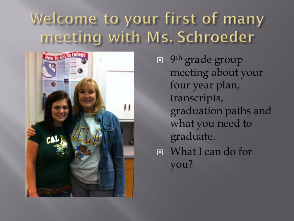  9 th grade group meeting about your four year plan, transcripts, graduation paths and what you need to graduate.