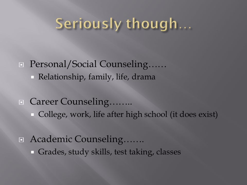  Personal/Social Counseling……  Relationship, family, life, drama  Career Counseling……..