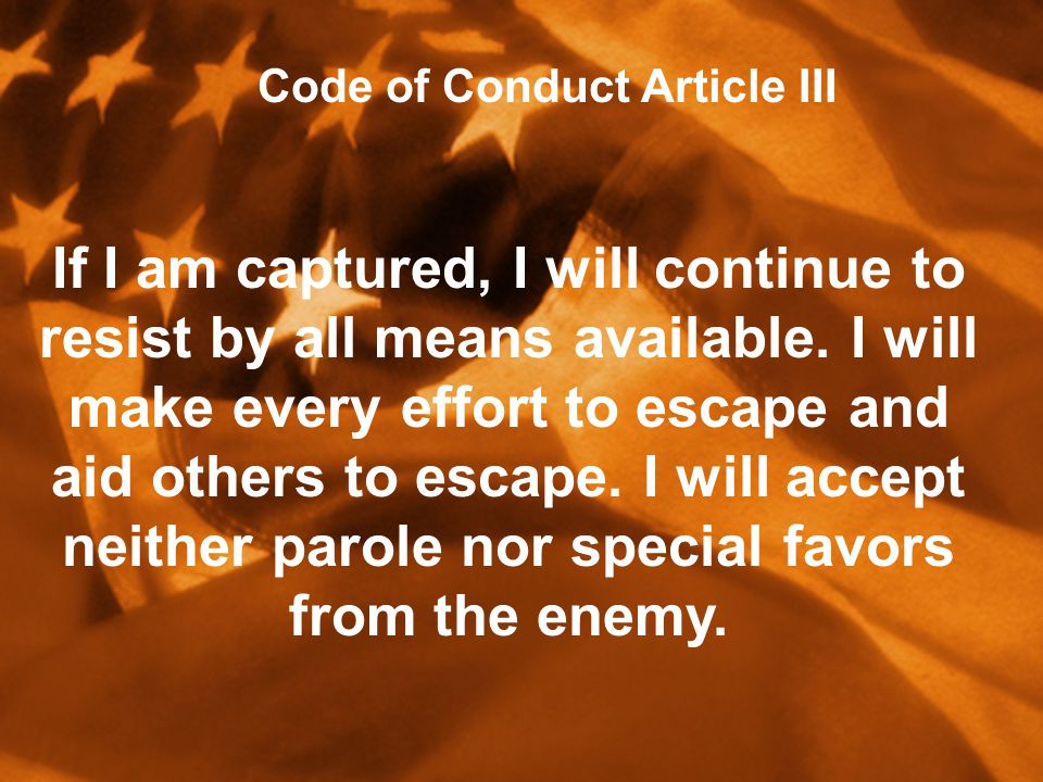 If I am captured, I will continue to resist by all means available.