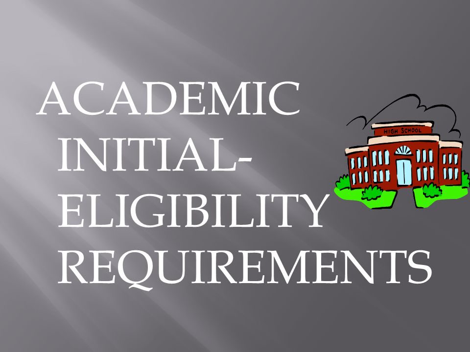 ACADEMIC INITIAL- ELIGIBILITY REQUIREMENTS