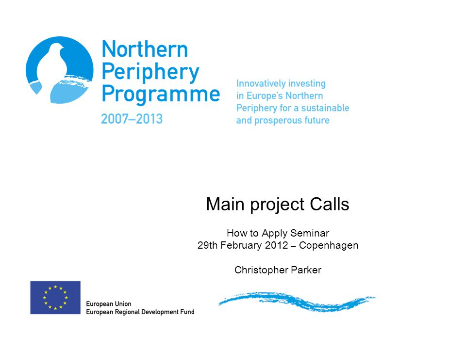 Main project Calls How to Apply Seminar 29th February 2012 – Copenhagen Christopher Parker