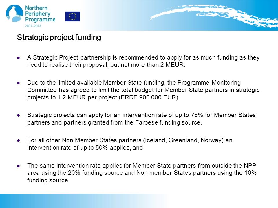 Strategic project funding A Strategic Project partnership is recommended to apply for as much funding as they need to realise their proposal, but not more than 2 MEUR.