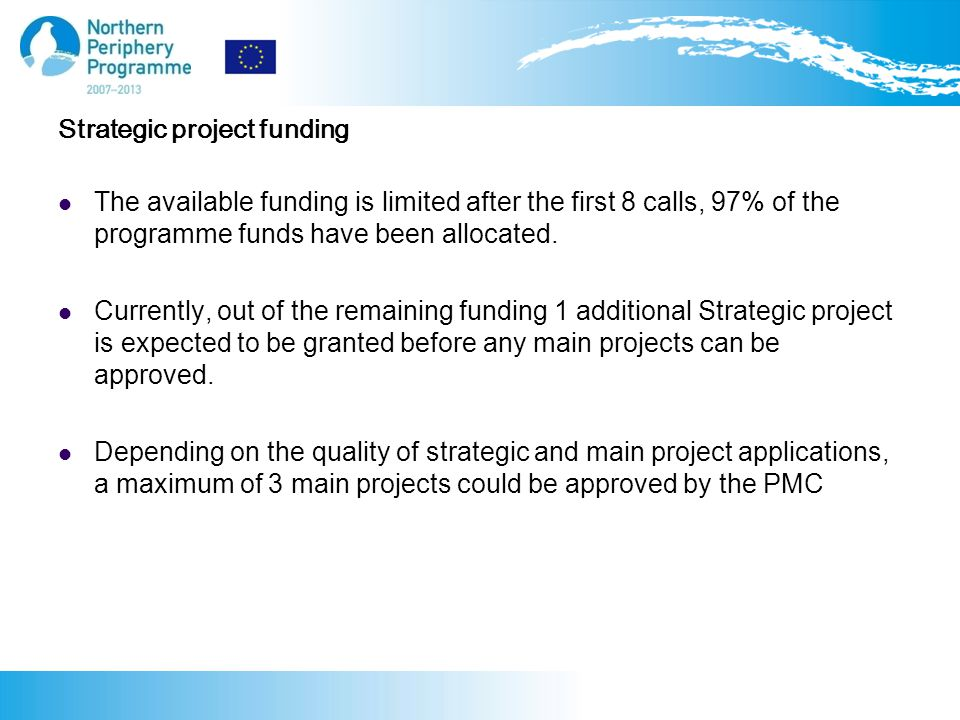 Strategic project funding The available funding is limited after the first 8 calls, 97% of the programme funds have been allocated.