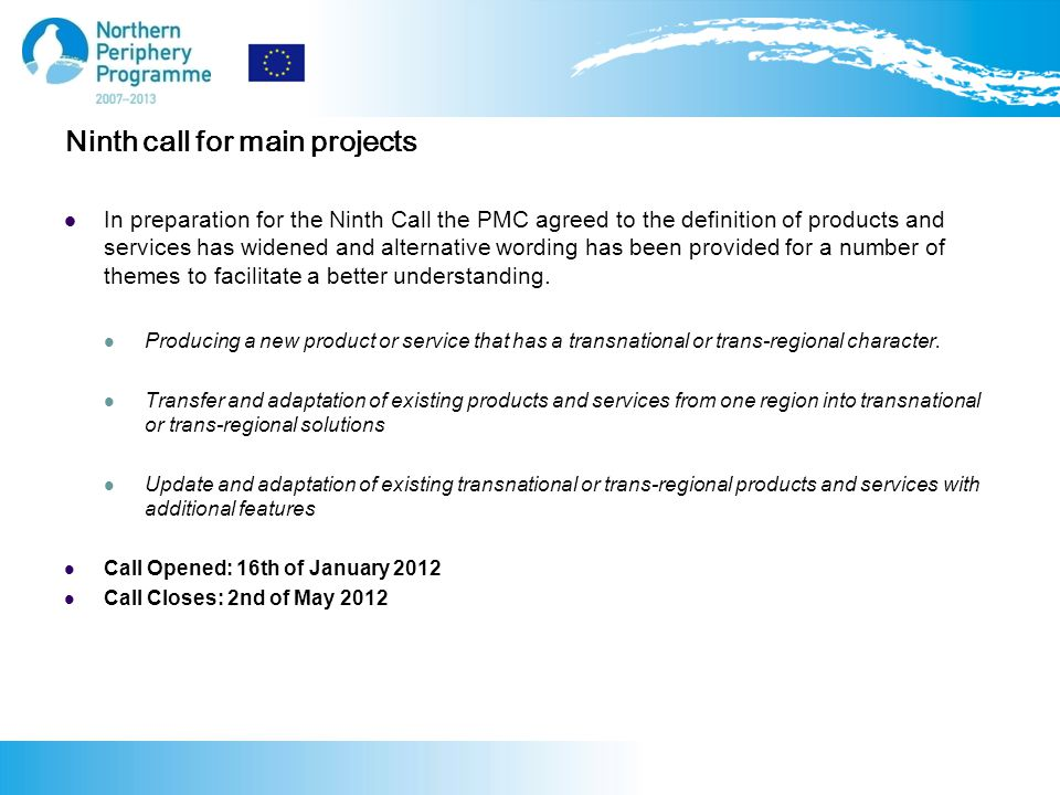 Ninth call for main projects In preparation for the Ninth Call the PMC agreed to the definition of products and services has widened and alternative wording has been provided for a number of themes to facilitate a better understanding.