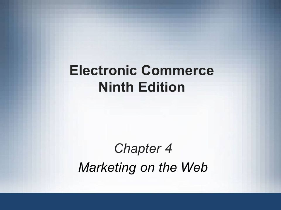 Electronic Commerce Ninth Edition Chapter 4 Marketing On The