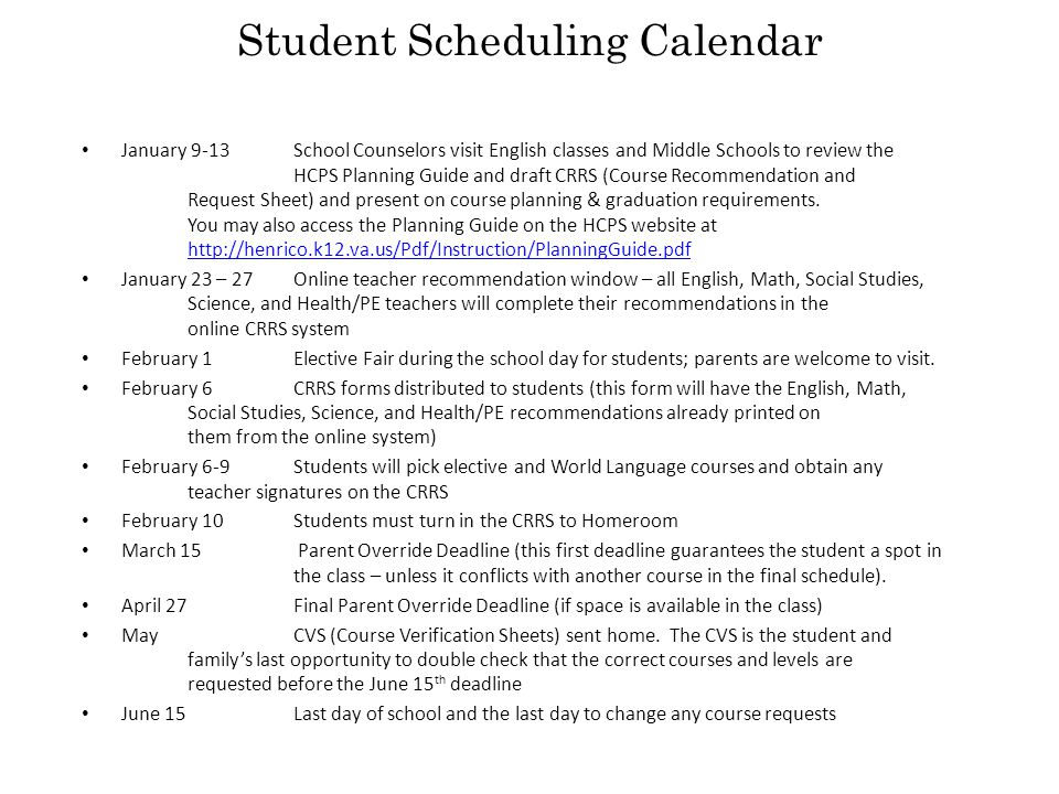 Student Scheduling Calendar January 9-13 School Counselors visit English classes and Middle Schools to review the HCPS Planning Guide and draft CRRS (Course Recommendation and Request Sheet) and present on course planning & graduation requirements.