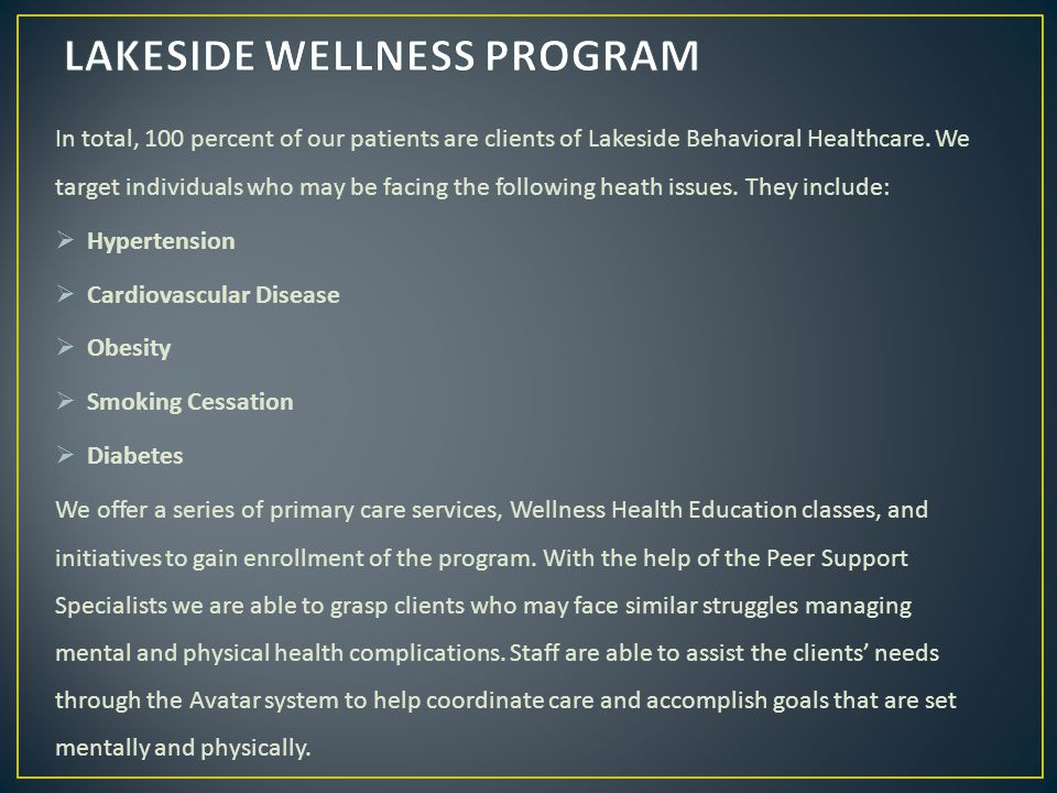 In total, 100 percent of our patients are clients of Lakeside Behavioral Healthcare.